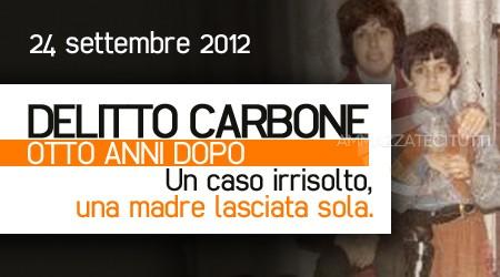 24 settembre 2012. DELITTO CARBONE, OTTO ANNI DOPO. Un caso irrisolto, una madre lasciata sola.